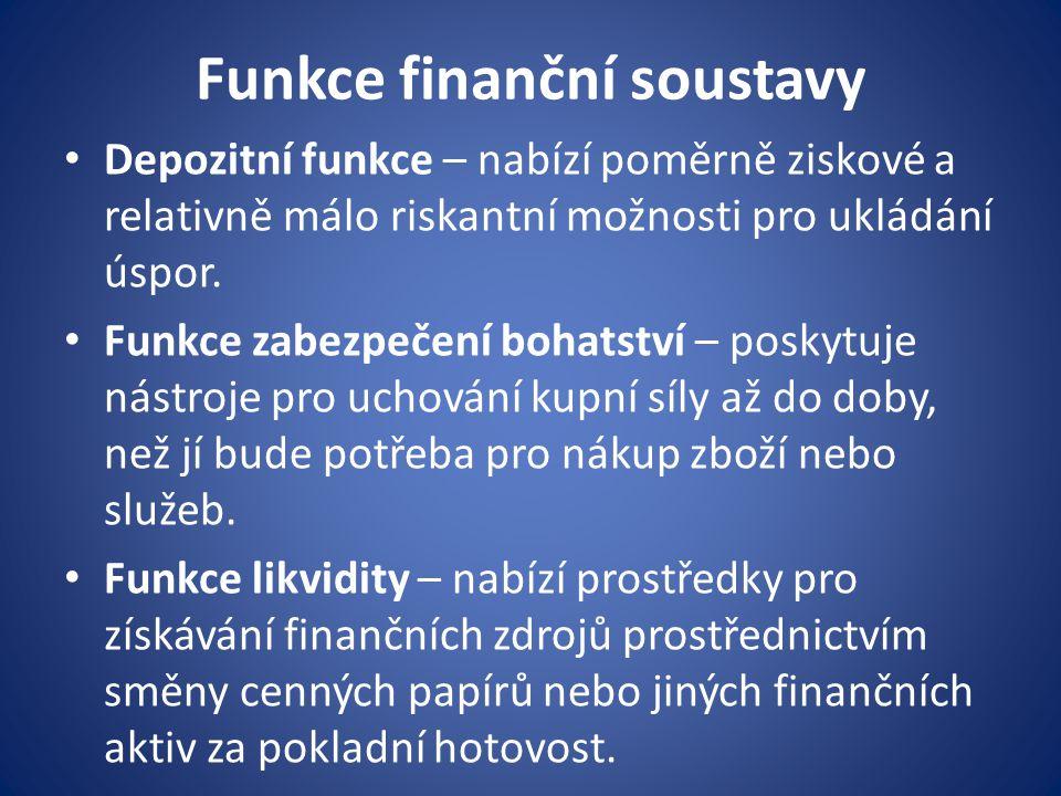 Funkce finanční soustavy Depozitní funkce – nabízí poměrně ziskové a relativně málo riskantní možnosti pro ukládání úspor. Funkce zabezpečení bohatstv