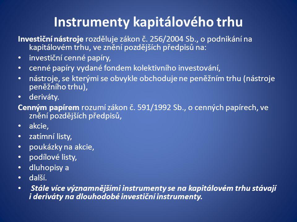 Instrumenty kapitálového trhu Investiční nástroje rozděluje zákon č. 256/2004 Sb., o podnikání na kapitálovém trhu, ve znění pozdějších předpisů na: i