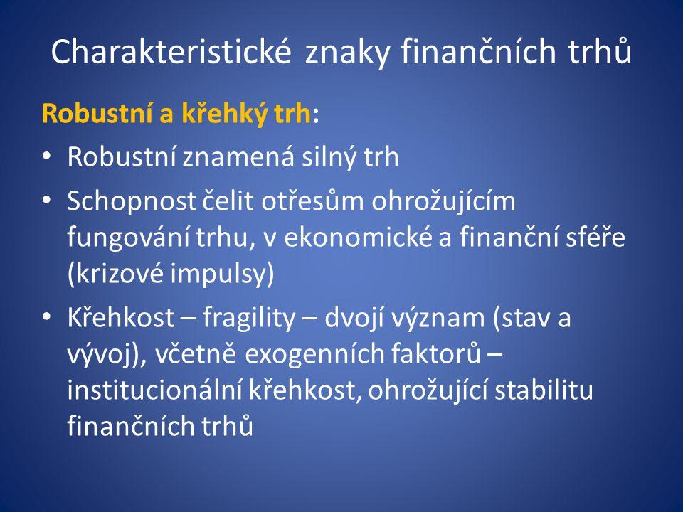 Charakteristické znaky finančních trhů Robustní a křehký trh: Robustní znamená silný trh Schopnost čelit otřesům ohrožujícím fungování trhu, v ekonomi