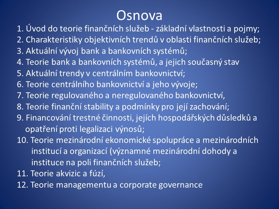 Osnova 1. Úvod do teorie finančních služeb - základní vlastnosti a pojmy; 2. Charakteristiky objektivních trendů v oblasti finančních služeb; 3. Aktuá