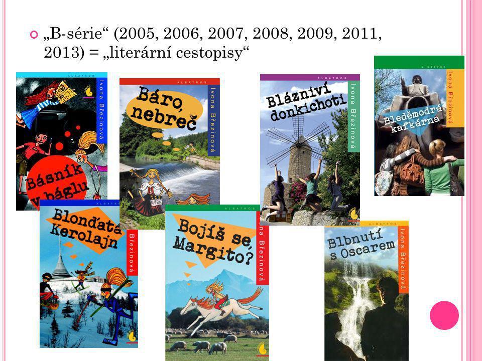 """""""B-série (2005, 2006, 2007, 2008, 2009, 2011, 2013) = """"literární cestopisy"""