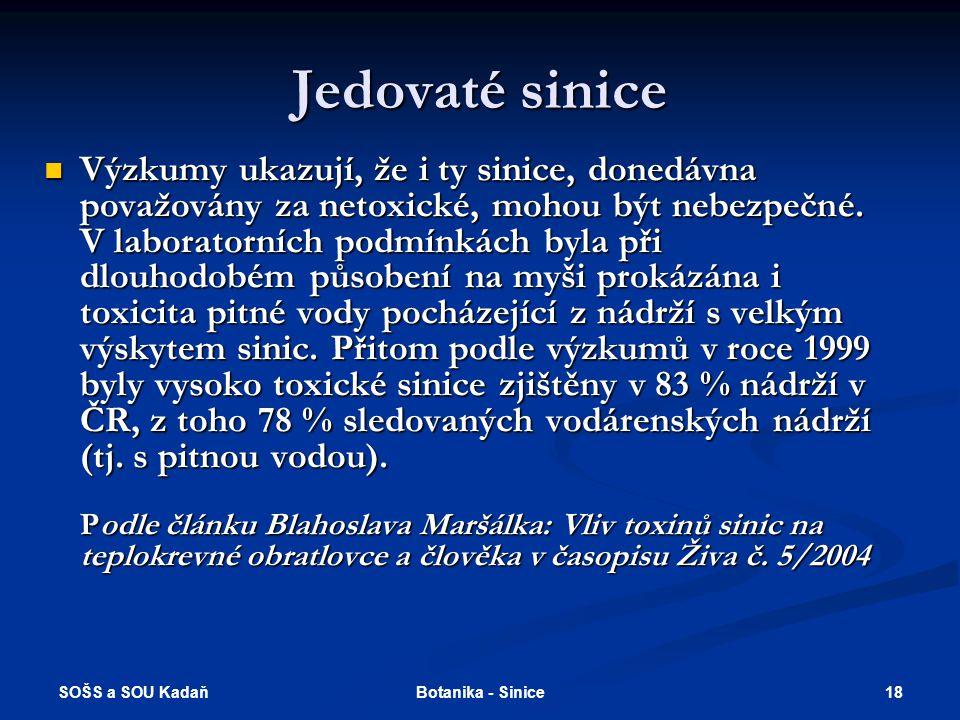 SOŠS a SOU Kadaň 18Botanika - Sinice Jedovaté sinice Výzkumy ukazují, že i ty sinice, donedávna považovány za netoxické, mohou být nebezpečné.