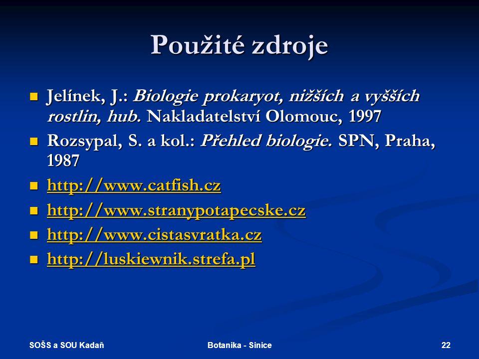 SOŠS a SOU Kadaň 22Botanika - Sinice Použité zdroje Jelínek, J.: Biologie prokaryot, nižších a vyšších rostlin, hub.