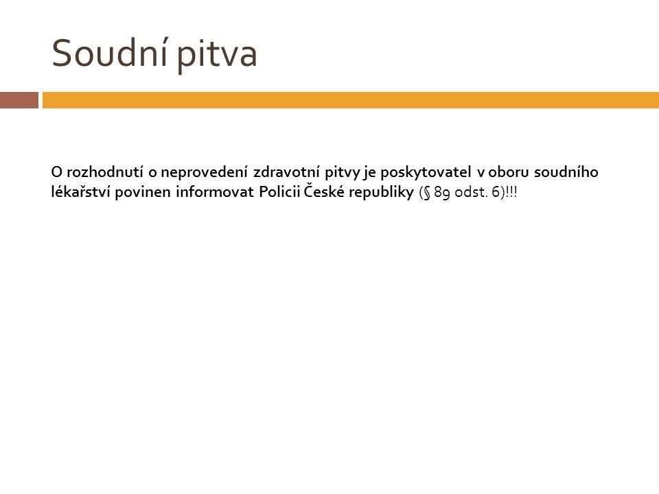 Soudní pitva O rozhodnutí o neprovedení zdravotní pitvy je poskytovatel v oboru soudního lékařství povinen informovat Policii České republiky (§ 89 od