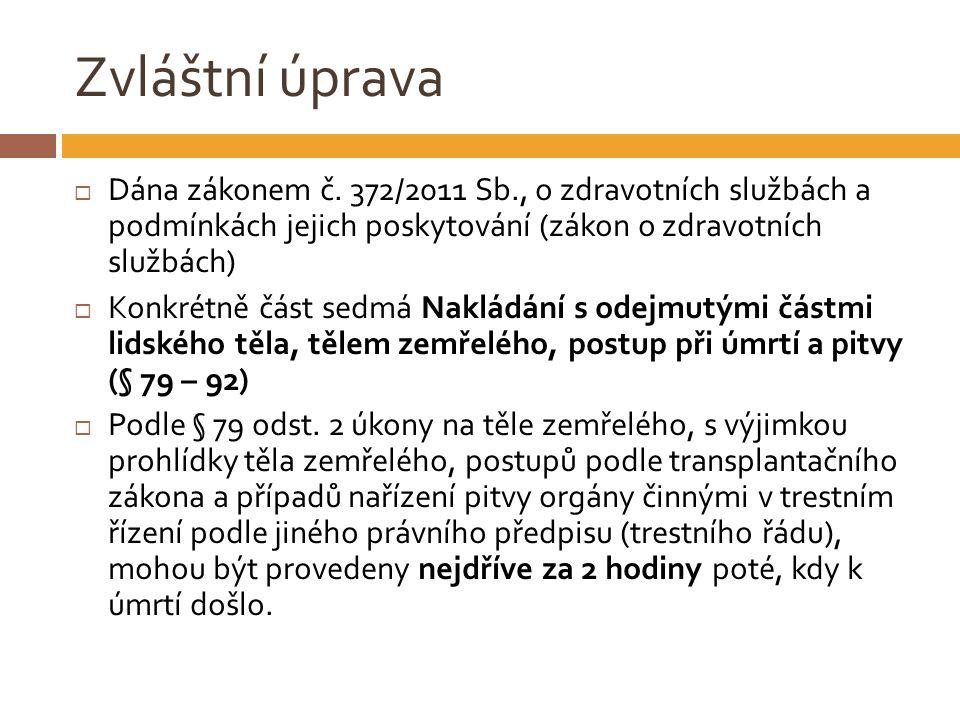 Zvláštní úprava  Dána zákonem č. 372/2011 Sb., o zdravotních službách a podmínkách jejich poskytování (zákon o zdravotních službách)  Konkrétně část