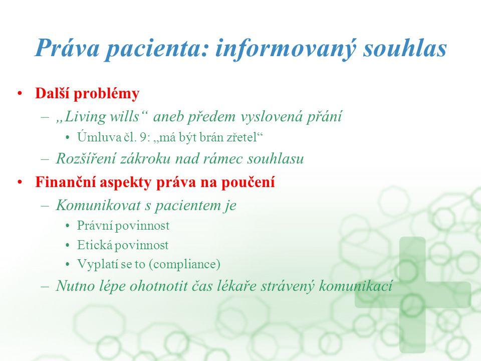 """Práva pacienta: informovaný souhlas Další problémy –""""Living wills"""" aneb předem vyslovená přání Úmluva čl. 9: """"má být brán zřetel"""" –Rozšíření zákroku n"""