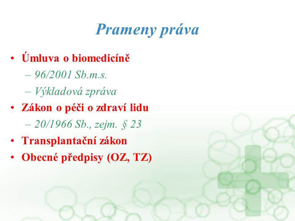 Prameny práva Úmluva o biomedicíně –96/2001 Sb.m.s. –Výkladová zpráva Zákon o péči o zdraví lidu –20/1966 Sb., zejm. § 23 Transplantační zákon Obecné