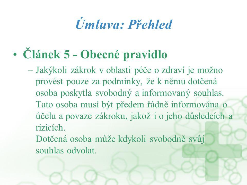 Úmluva: Přehled Článek 5 - Obecné pravidlo –Jakýkoli zákrok v oblasti péče o zdraví je možno provést pouze za podmínky, že k němu dotčená osoba poskyt