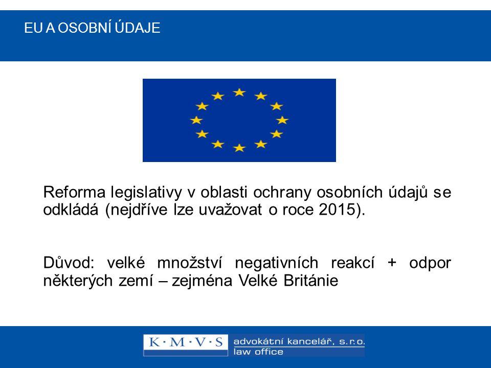 """EU A OSOBNÍ ÚDAJE Pozitiva aneb co se odkládá:  vysoké pokuty  vynaložení nákladů spojených s novými pravidly  zpřísnění podmínek pro získávání souhlasu  plošné zavedení povinnosti oznamovat """"data breaches"""