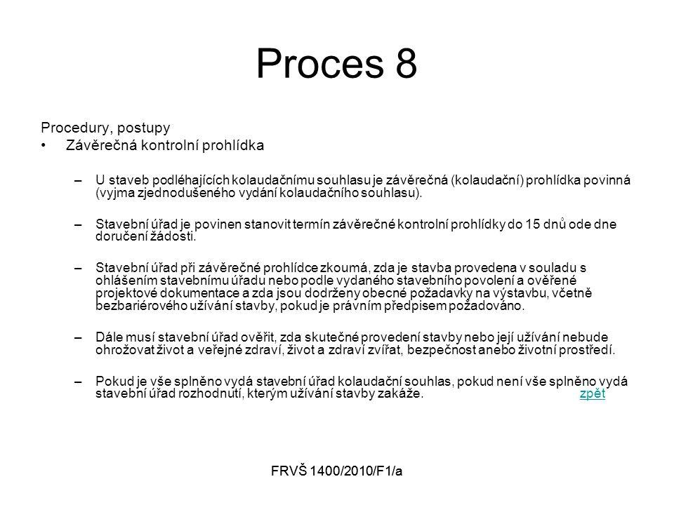 FRVŠ 1400/2010/F1/a Proces 8 Procedury, postupy Závěrečná kontrolní prohlídka –U staveb podléhajících kolaudačnímu souhlasu je závěrečná (kolaudační) prohlídka povinná (vyjma zjednodušeného vydání kolaudačního souhlasu).