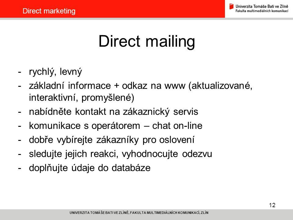 12 UNIVERZITA TOMÁŠE BATI VE ZLÍNĚ, FAKULTA MULTIMEDIÁLNÍCH KOMUNIKACÍ, ZLÍN Direct marketing Direct mailing -rychlý, levný -základní informace + odka