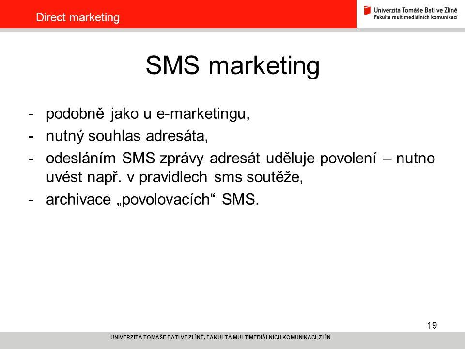 19 UNIVERZITA TOMÁŠE BATI VE ZLÍNĚ, FAKULTA MULTIMEDIÁLNÍCH KOMUNIKACÍ, ZLÍN Direct marketing SMS marketing -podobně jako u e-marketingu, -nutný souhl