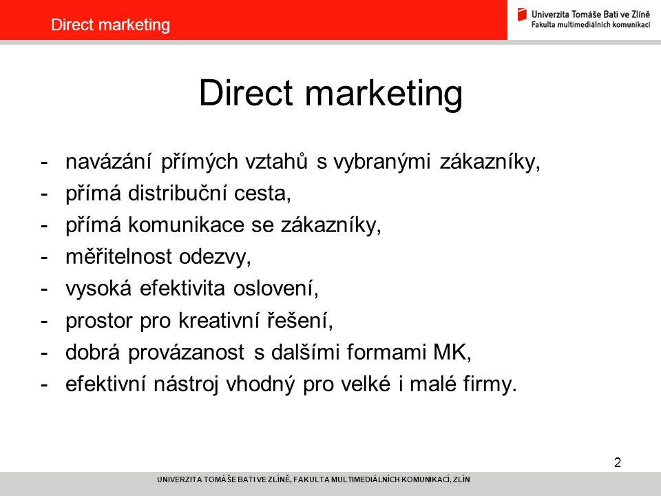2 UNIVERZITA TOMÁŠE BATI VE ZLÍNĚ, FAKULTA MULTIMEDIÁLNÍCH KOMUNIKACÍ, ZLÍN Direct marketing -navázání přímých vztahů s vybranými zákazníky, -přímá di
