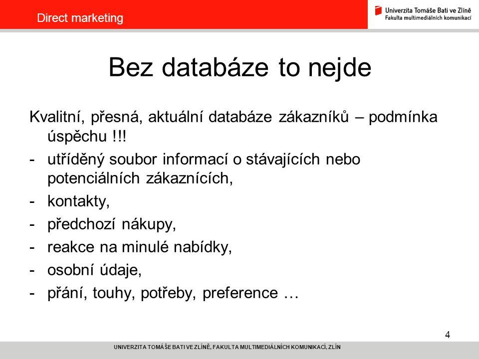 4 UNIVERZITA TOMÁŠE BATI VE ZLÍNĚ, FAKULTA MULTIMEDIÁLNÍCH KOMUNIKACÍ, ZLÍN Direct marketing Bez databáze to nejde Kvalitní, přesná, aktuální databáze