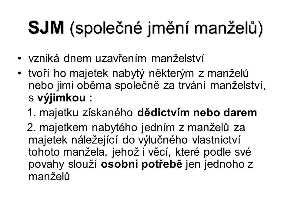 SJM (společné jmění manželů) vzniká dnem uzavřením manželství tvoří ho majetek nabytý některým z manželů nebo jimi oběma společně za trvání manželství, s výjimkou : 1.