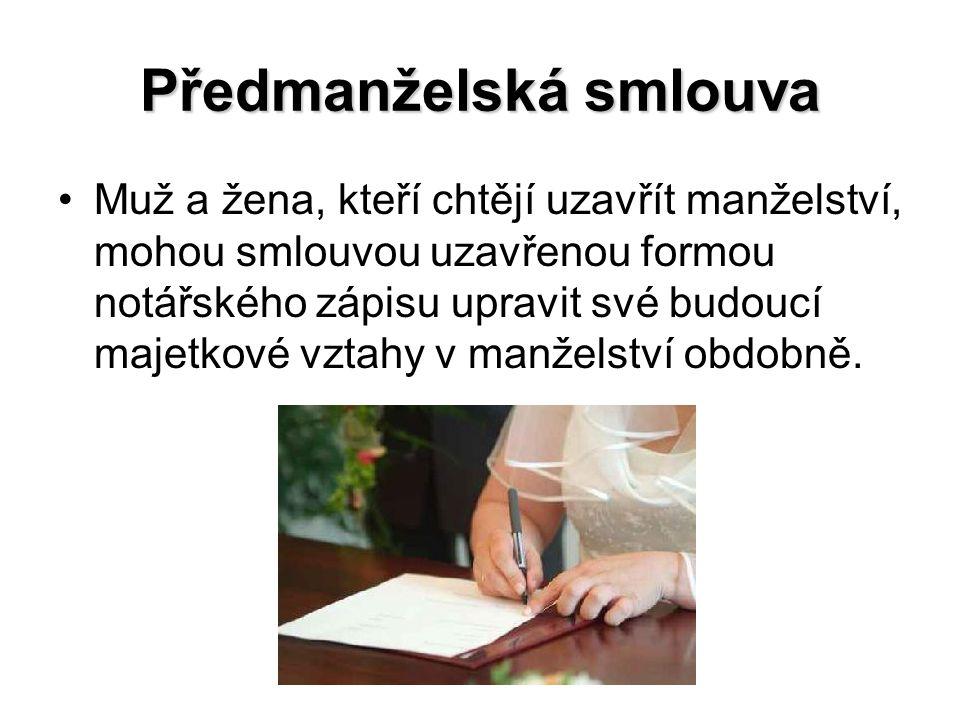 Předmanželská smlouva Muž a žena, kteří chtějí uzavřít manželství, mohou smlouvou uzavřenou formou notářského zápisu upravit své budoucí majetkové vztahy v manželství obdobně.
