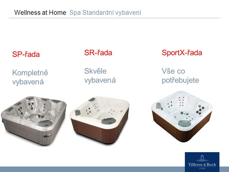 Wellness at Home Spa Standardní vybavení SR-řada Skvěle vybavená SP-řada Kompletně vybavená SportX-řada Vše co potřebujete