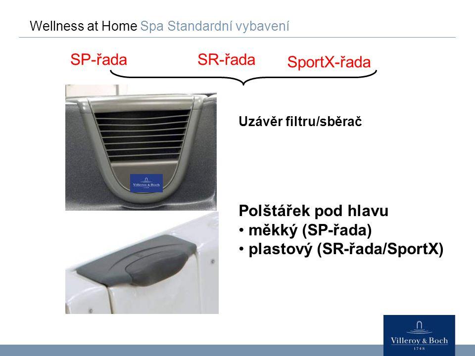 Wellness at Home Spa Standardní vybavení Uzávěr filtru/sběrač Polštářek pod hlavu měkký (SP-řada) plastový (SR-řada/SportX) SP-řadaSR-řada SportX-řada