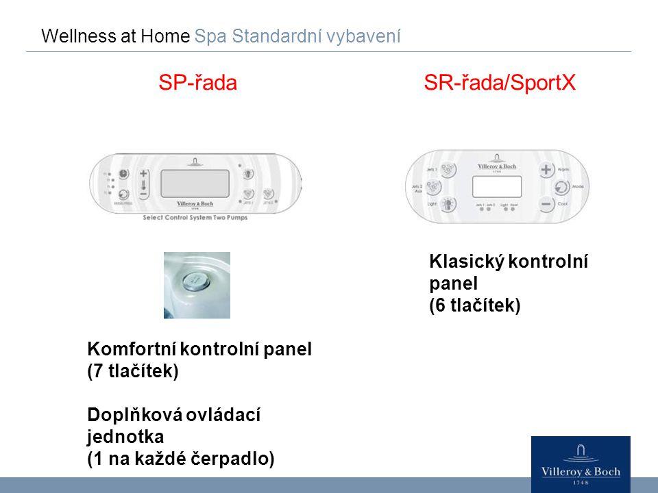 Wellness at Home Spa Standardní vybavení SP-řadaSR-řada/SportX Komfortní kontrolní panel (7 tlačítek) Doplňková ovládací jednotka (1 na každé čerpadlo