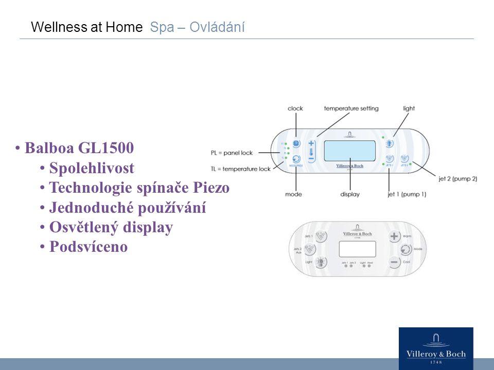 Wellness at Home Spa – Ovládání Balboa GL1500 Spolehlivost Technologie spínače Piezo Jednoduché používání Osvětlený display Podsvíceno