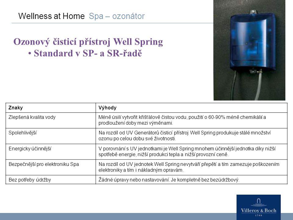 Wellness at Home Spa – ozonátor Ozonový čisticí přístroj Well Spring Standard v SP- a SR-řadě ZnakyVýhody Zlepšená kvalita vodyMéně úsilí vytvořit kři