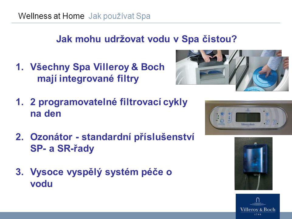 Wellness at Home Jak používat Spa Jak mohu udržovat vodu v Spa čistou? 1.Všechny Spa Villeroy & Boch mají integrované filtry 1.2 programovatelné filtr