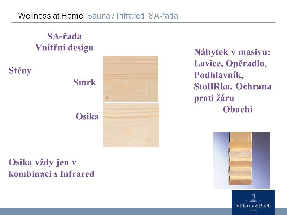 Wellness at Home Sauna / Infrared SA-řada SA-řada Vnitřní design Stěny Smrk Osika Osika vždy jen v kombinaci s Infrared Nábytek v masivu: Lavice, Opěr