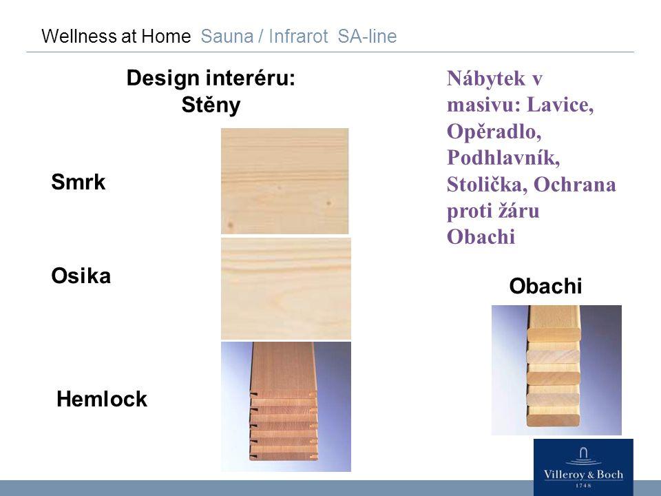 Wellness at Home Sauna / Infrarot SA-line Design interéru: Stěny Hemlock Smrk Osika Obachi Nábytek v masivu: Lavice, Opěradlo, Podhlavník, Stolička, O