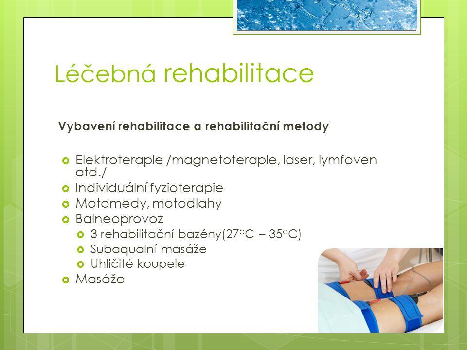 Léčebná rehabilitace Vybavení rehabilitace a rehabilitační metody  Elektroterapie /magnetoterapie, laser, lymfoven atd./  Individuální fyzioterapie