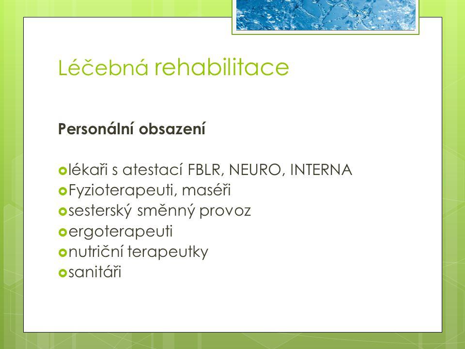 Léčebná rehabilitace Personální obsazení  lékaři s atestací FBLR, NEURO, INTERNA  Fyzioterapeuti, maséři  sesterský směnný provoz  ergoterapeuti 