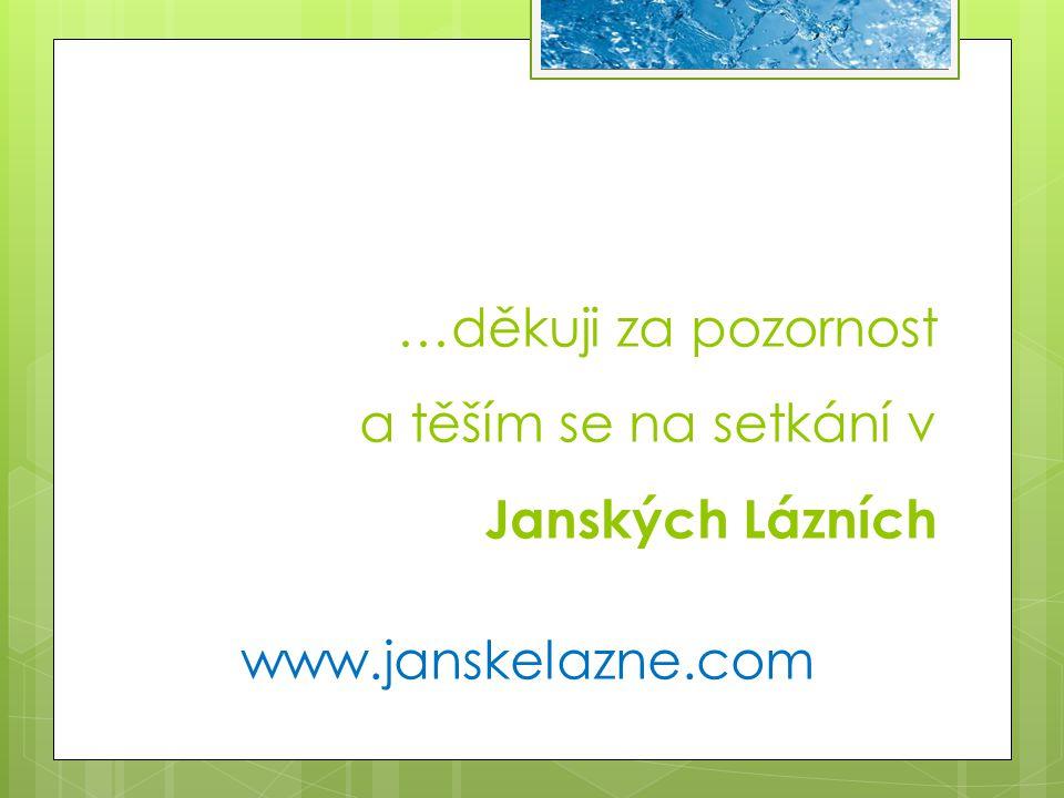 …děkuji za pozornost a těším se na setkání v Janských Lázních www.janskelazne.com