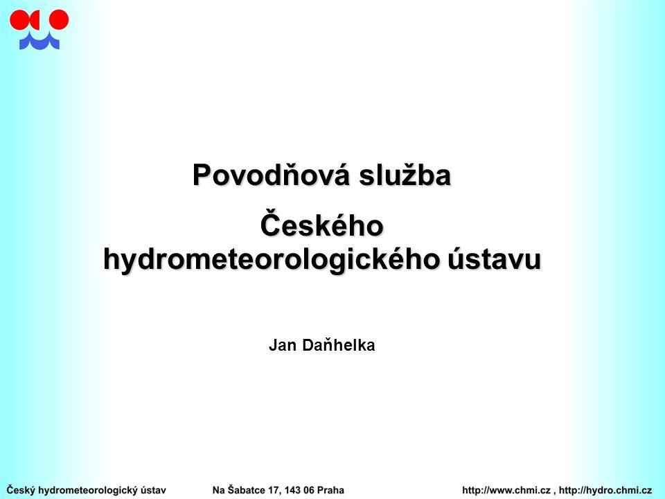Vodní zákon (254/2001 Sb., §73) článek 1 Předpovědní povodňová služba informuje povodňové orgány, popřípadě další účastníky ochrany před povodněmi, o možnosti vzniku povodně a o dalším nebezpečném vývoji … … předpovědní povodňovou službu zajišťuje Český hydrometeorologický ústav ve spolupráci se správcem povodí.