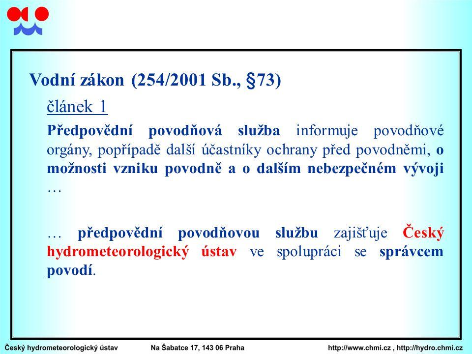 Vodní zákon (254/2001 Sb., §73) článek 1 Předpovědní povodňová služba informuje povodňové orgány, popřípadě další účastníky ochrany před povodněmi, o