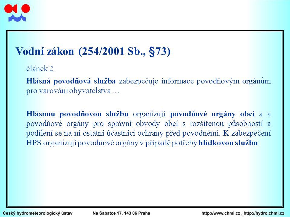 Vodní zákon (254/2001 Sb., §73) článek 2 Hlásná povodňová služba zabezpečuje informace povodňovým orgánům pro varování obyvatelstva … Hlásnou povodňov