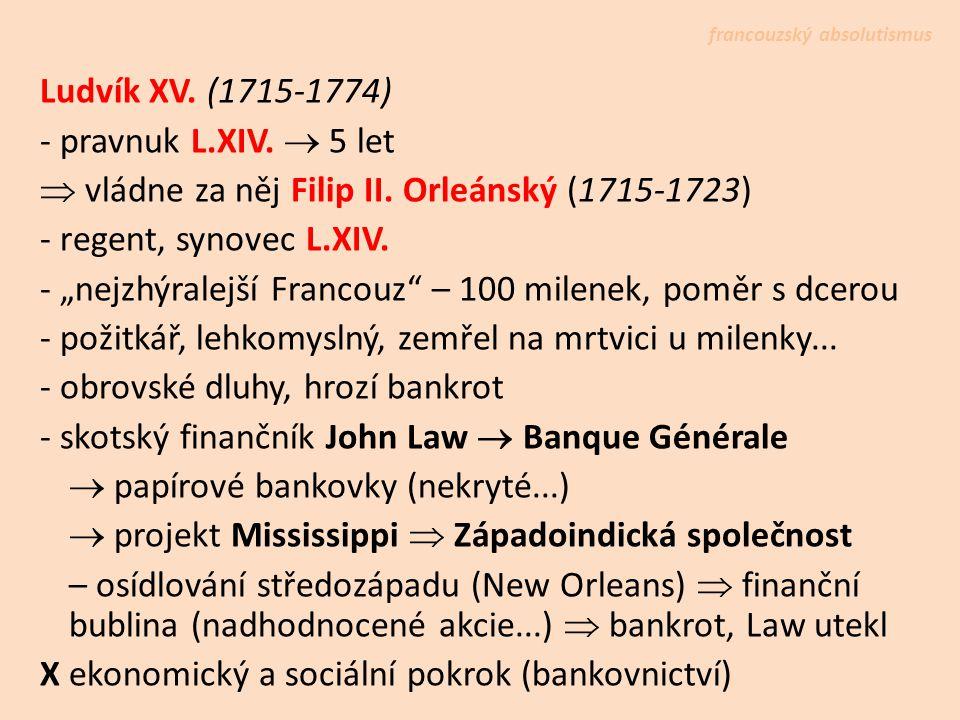 Ludvík XV.(1715-1774) - pravnuk L.XIV.  5 let  vládne za něj Filip II.