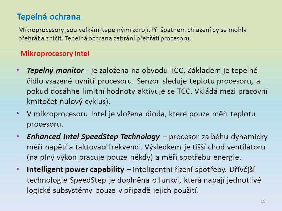 Tepelná ochrana Mikroprocesory Intel Tepelný monitor - je založena na obvodu TCC. Základem je tepelné čidlo vsazené uvnitř procesoru. Senzor sleduje t