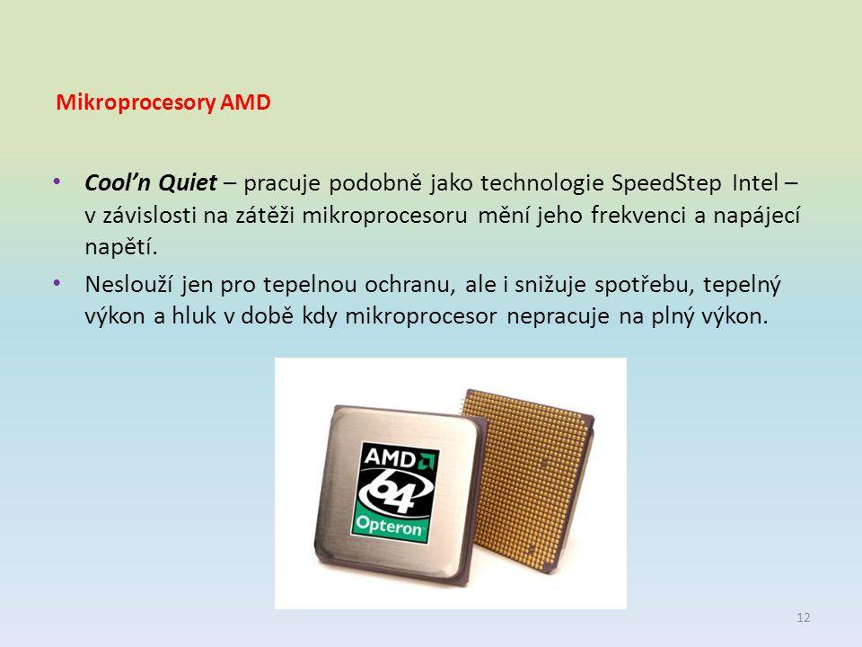 Mikroprocesory AMD Cool'n Quiet – pracuje podobně jako technologie SpeedStep Intel – v závislosti na zátěži mikroprocesoru mění jeho frekvenci a napáj