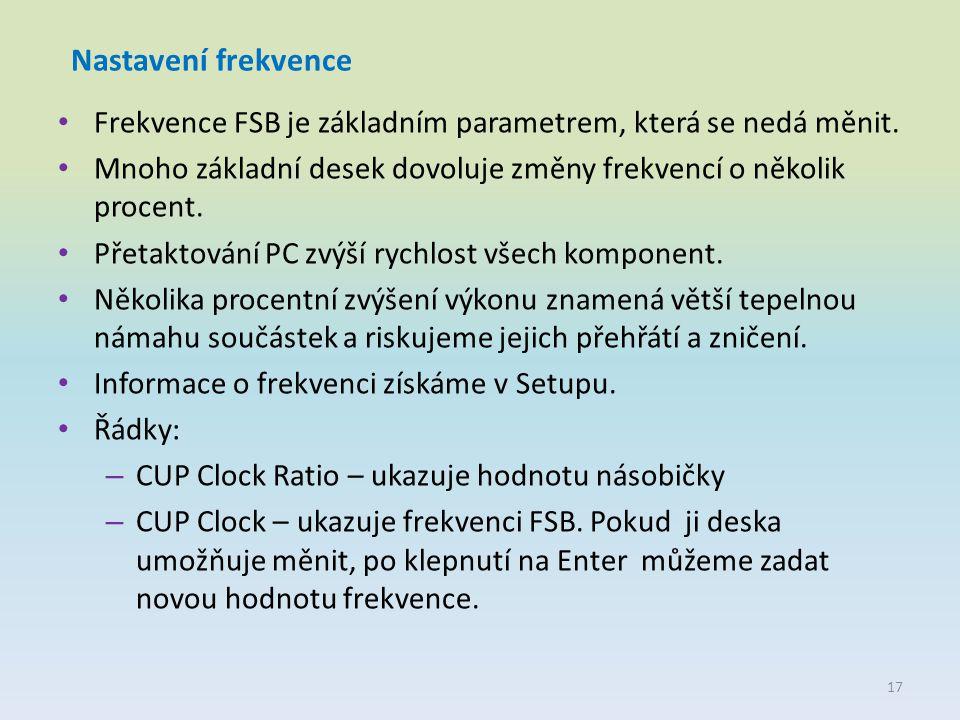 Nastavení frekvence Frekvence FSB je základním parametrem, která se nedá měnit. Mnoho základní desek dovoluje změny frekvencí o několik procent. Přeta