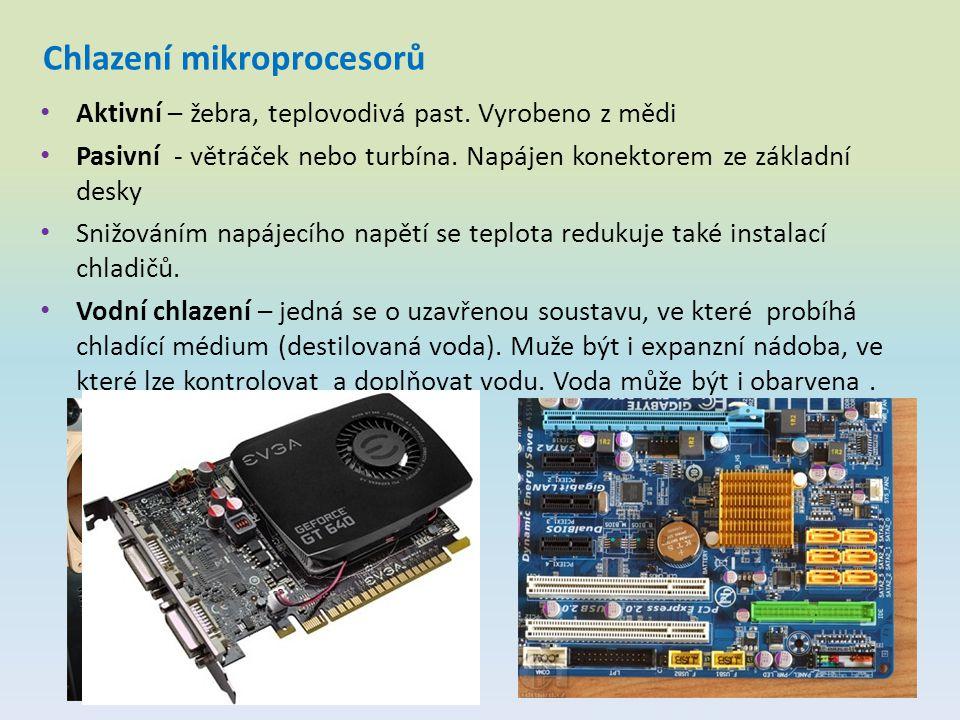 Chlazení mikroprocesorů Aktivní – žebra, teplovodivá past. Vyrobeno z mědi Pasivní - větráček nebo turbína. Napájen konektorem ze základní desky Snižo