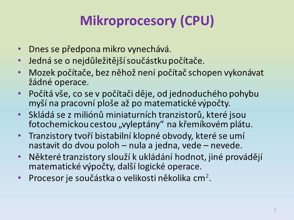 Mikroprocesory (CPU) Dnes se předpona mikro vynechává. Jedná se o nejdůležitější součástku počítače. Mozek počítače, bez něhož není počítač schopen vy