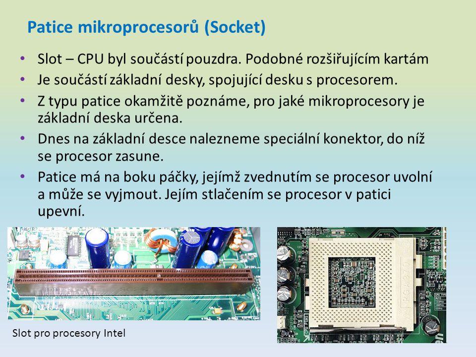 Patice mikroprocesorů (Socket) Slot – CPU byl součástí pouzdra. Podobné rozšiřujícím kartám Je součástí základní desky, spojující desku s procesorem.