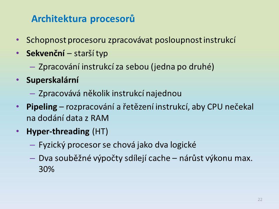 Architektura procesorů Schopnost procesoru zpracovávat posloupnost instrukcí Sekvenční – starší typ – Zpracování instrukcí za sebou (jedna po druhé) S