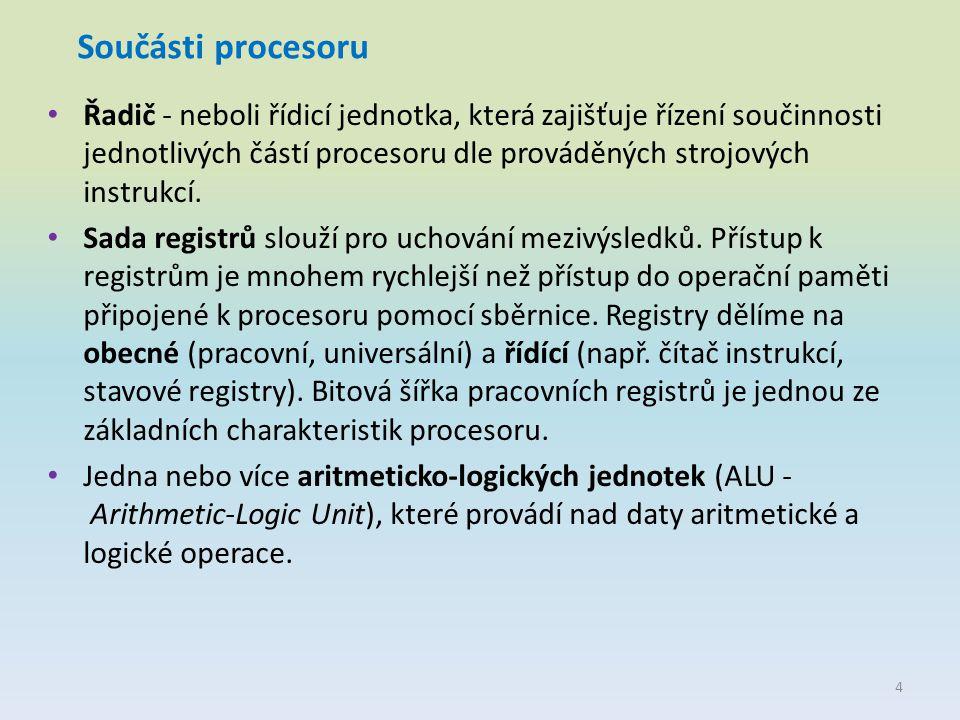 Součásti procesoru Řadič - neboli řídicí jednotka, která zajišťuje řízení součinnosti jednotlivých částí procesoru dle prováděných strojových instrukc