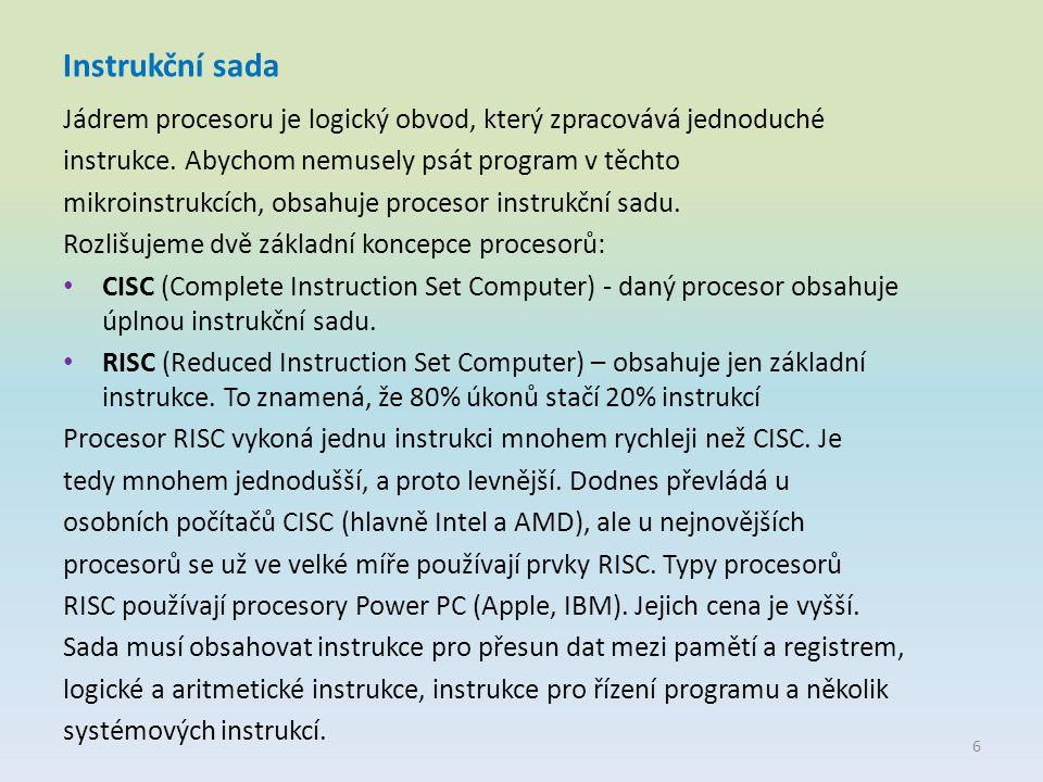 Instrukční sada Jádrem procesoru je logický obvod, který zpracovává jednoduché instrukce. Abychom nemusely psát program v těchto mikroinstrukcích, obs