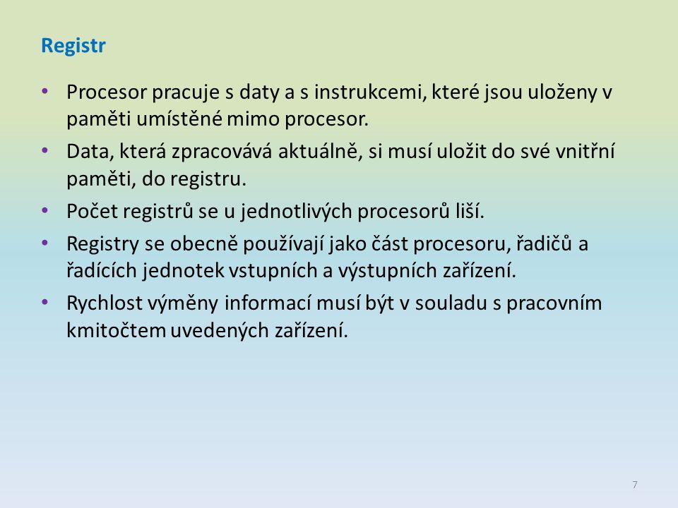 Registr Procesor pracuje s daty a s instrukcemi, které jsou uloženy v paměti umístěné mimo procesor. Data, která zpracovává aktuálně, si musí uložit d