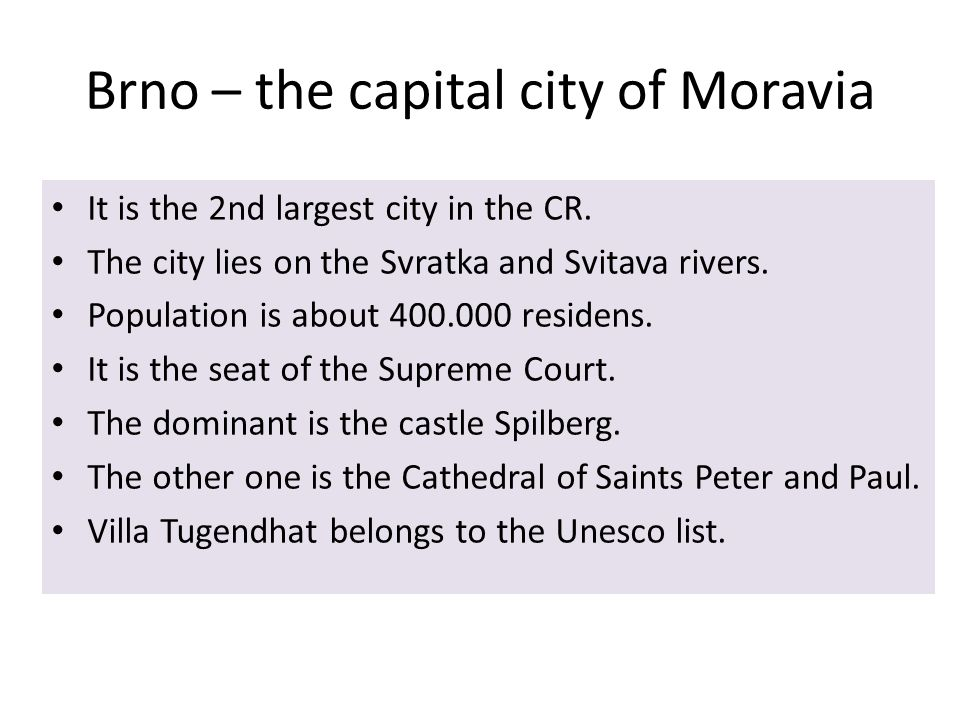 Brno – the capital city of Moravia It is the 2nd largest city in the CR.