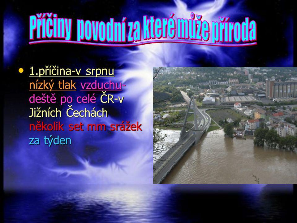 1.příčina-v srpnu nízký tlak vzduchu- deště po celé ČR-v Jižních Čechách několik set mm srážek za týden 1.příčina-v srpnu nízký tlak vzduchu- deště po