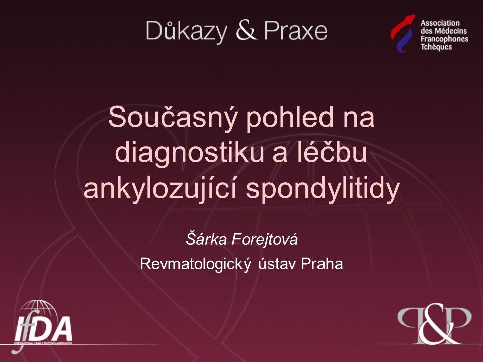 Současný pohled na diagnostiku a léčbu ankylozující spondylitidy Šárka Forejtová Revmatologický ústav Praha
