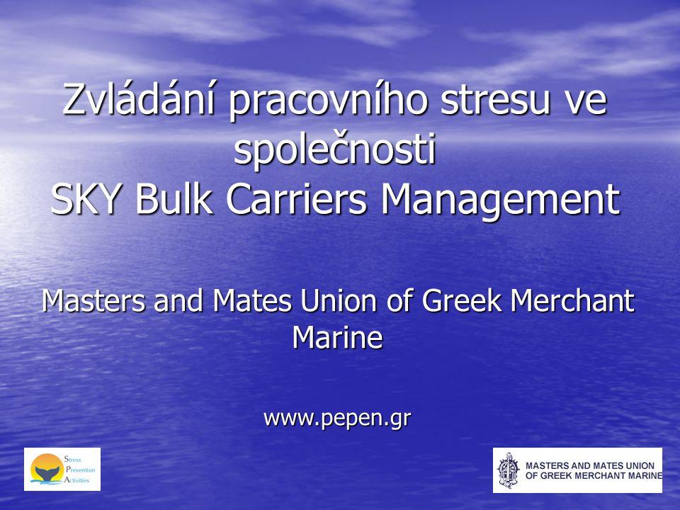 Zvládání pracovního stresu ve společnosti SKY Bulk Carriers Management Masters and Mates Union of Greek Merchant Marine www.pepen.gr