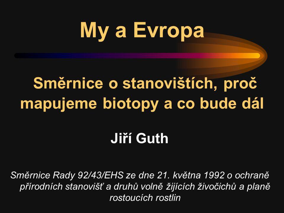 My a Evropa Směrnice o stanovištích, proč mapujeme biotopy a co bude dál Jiří Guth Směrnice Rady 92/43/EHS ze dne 21. května 1992 o ochraně přírodních